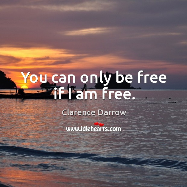 You can only be free if I am free. Image
