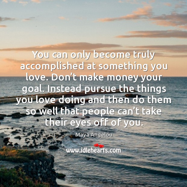 Image, You can only become truly accomplished at something you love. Don't