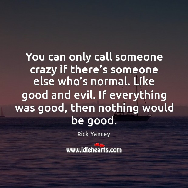 You can only call someone crazy if there's someone else who' Image