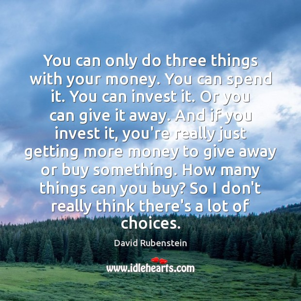 Image, You can only do three things with your money. You can spend