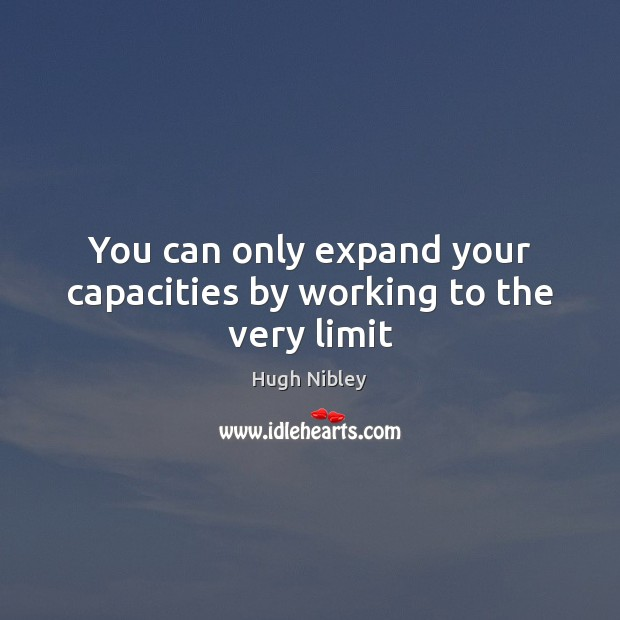 You can only expand your capacities by working to the very limit Image