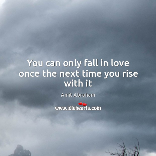 You can only fall in love once the next time you rise with it Image