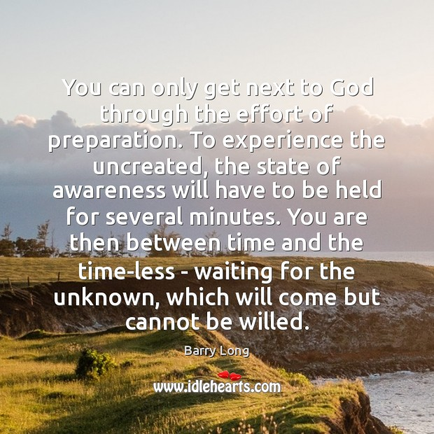 Image, You can only get next to God through the effort of preparation.