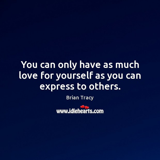 Image, You can only have as much love for yourself as you can express to others.