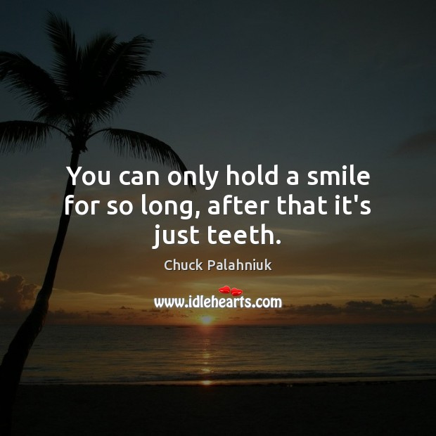 You can only hold a smile for so long, after that it's just teeth. Image