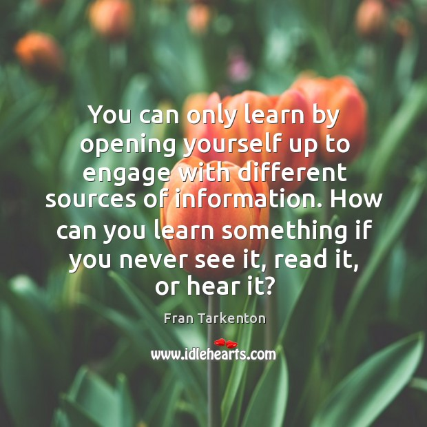 You can only learn by opening yourself up to engage with different Image