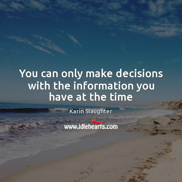 You can only make decisions with the information you have at the time Image