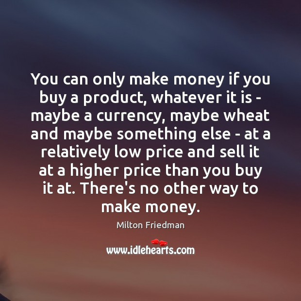 You can only make money if you buy a product, whatever it Image