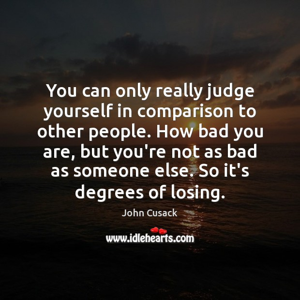 You can only really judge yourself in comparison to other people. How Image