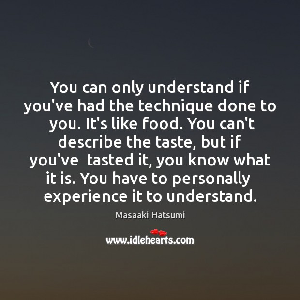 You can only understand if you've had the technique done to  you. Image