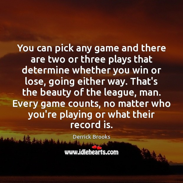 You can pick any game and there are two or three plays Image