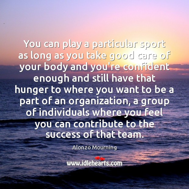 Image, You can play a particular sport as long as you take good