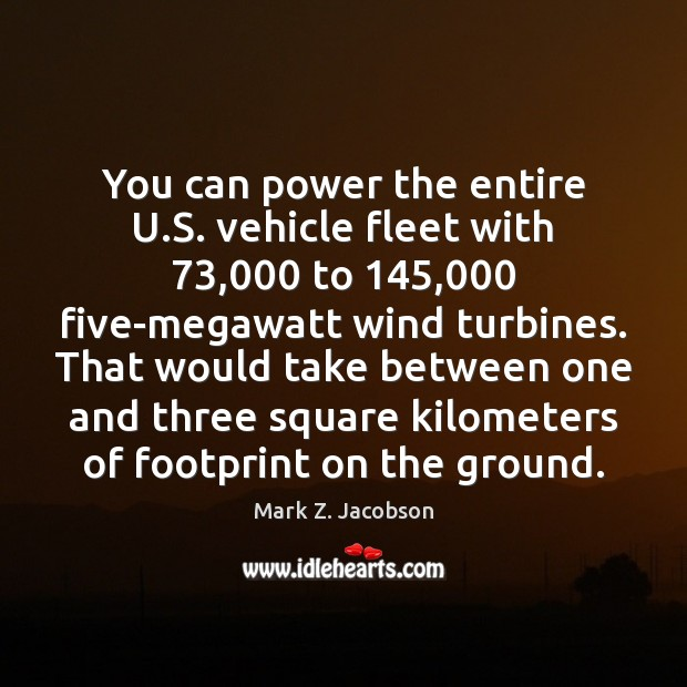 You can power the entire U.S. vehicle fleet with 73,000 to 145,000 five-megawatt Image
