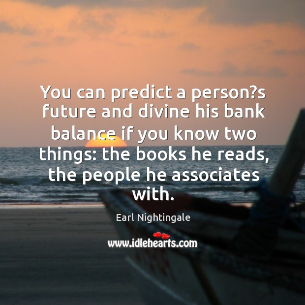 You can predict a person?s future and divine his bank balance Image
