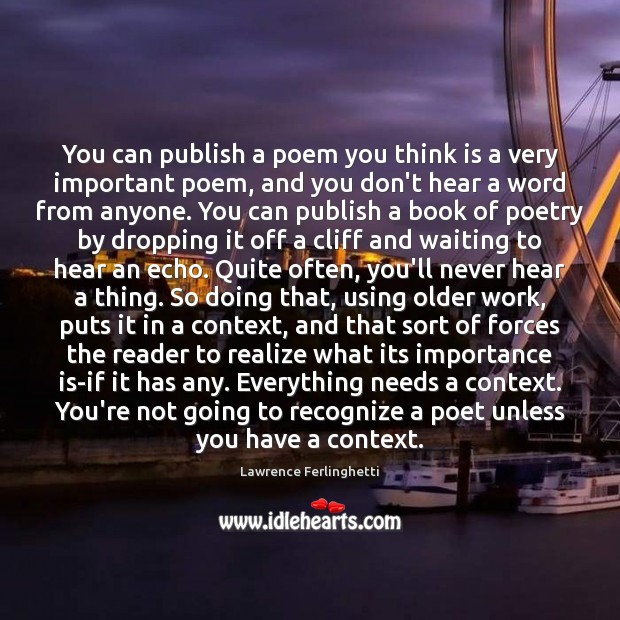 You can publish a poem you think is a very important poem, Lawrence Ferlinghetti Picture Quote