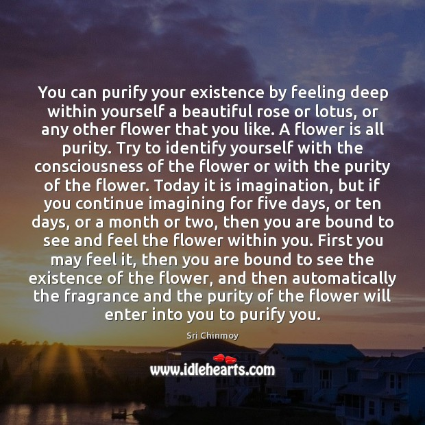Image, You can purify your existence by feeling deep within yourself a beautiful
