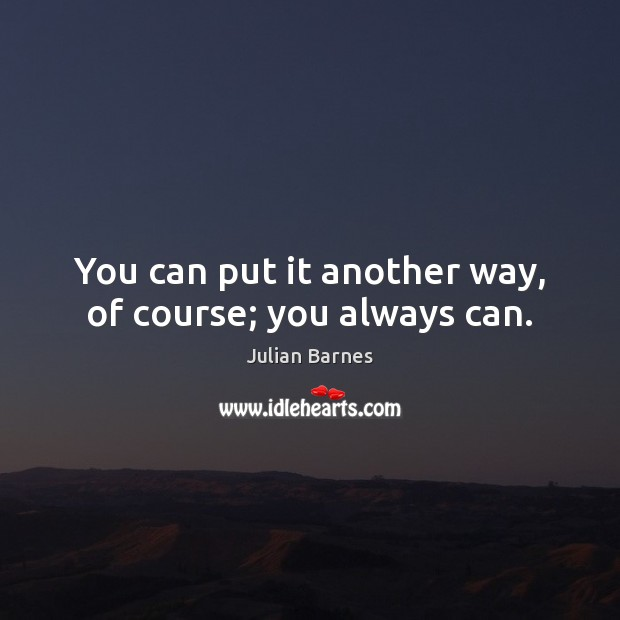 Image, You can put it another way, of course; you always can.