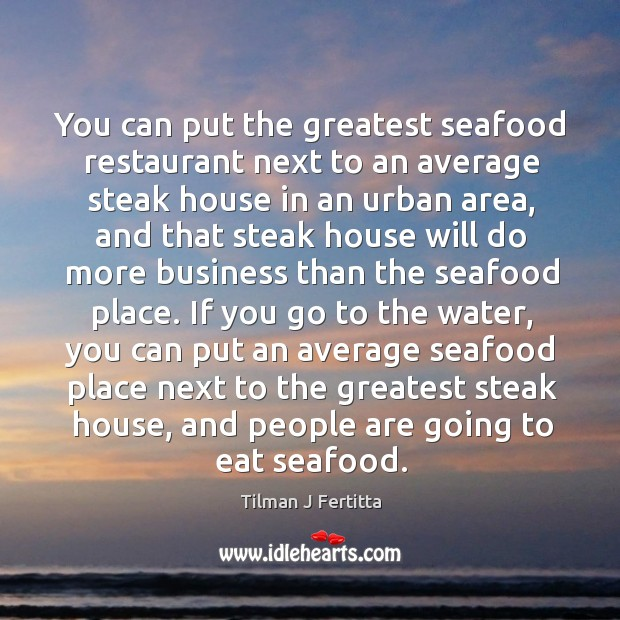You can put the greatest seafood restaurant next to an average steak Image