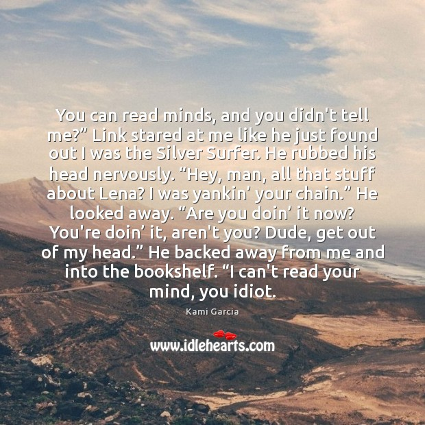 "You can read minds, and you didn't tell me?"" Link stared at Kami Garcia Picture Quote"