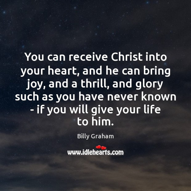 You can receive Christ into your heart, and he can bring joy, Billy Graham Picture Quote