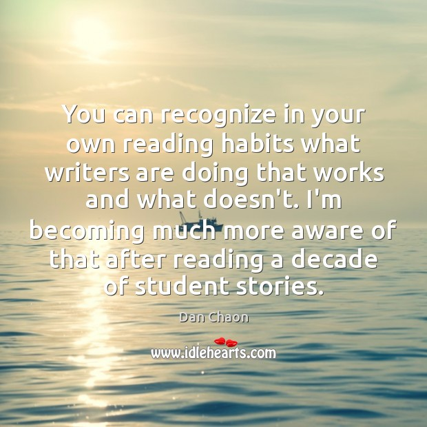 You can recognize in your own reading habits what writers are doing Image