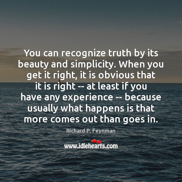 You can recognize truth by its beauty and simplicity. When you get Image