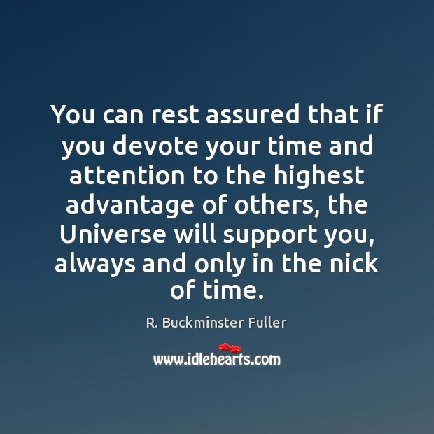 You can rest assured that if you devote your time and attention R. Buckminster Fuller Picture Quote