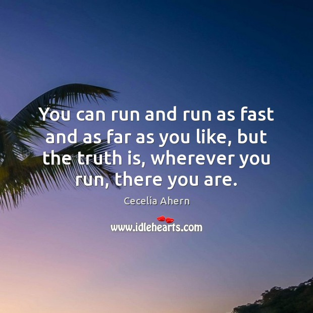 You can run and run as fast and as far as you Cecelia Ahern Picture Quote