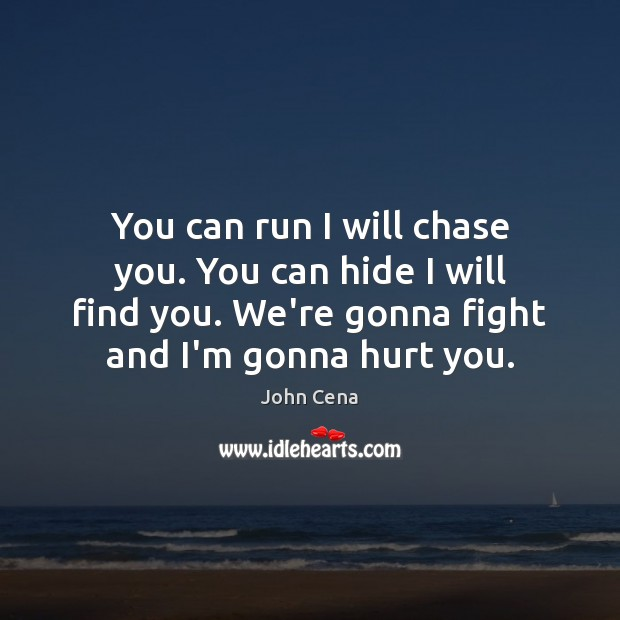 You can run I will chase you. You can hide I will John Cena Picture Quote