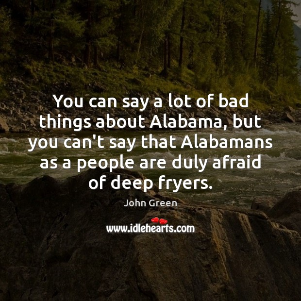 You can say a lot of bad things about Alabama, but you Image