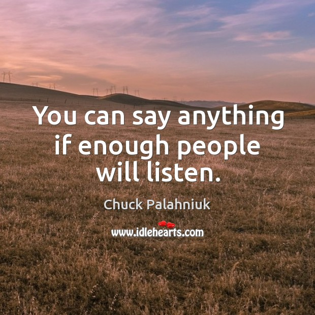 You can say anything if enough people will listen. Image