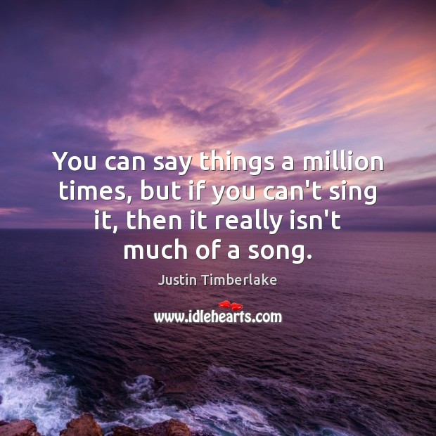 You can say things a million times, but if you can't sing Image