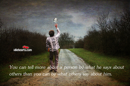 You can tell more about a person by what he says Image