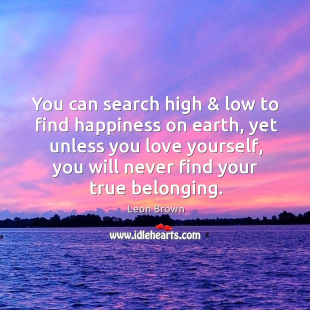 You can search high & low to find happiness on earth, yet unless Image
