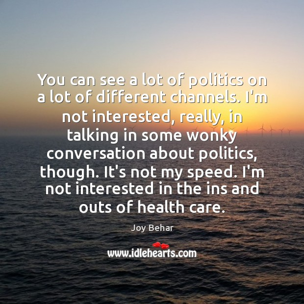 You can see a lot of politics on a lot of different Joy Behar Picture Quote