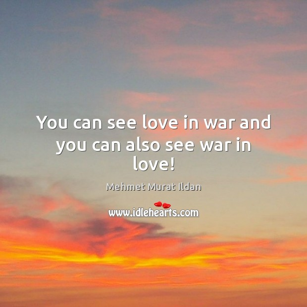 Image, You can see love in war and you can also see war in love!