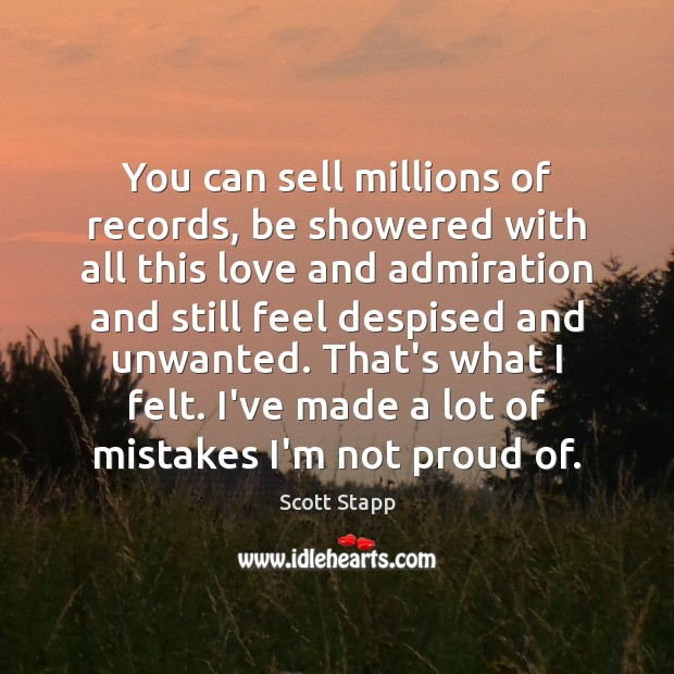 You can sell millions of records, be showered with all this love Scott Stapp Picture Quote