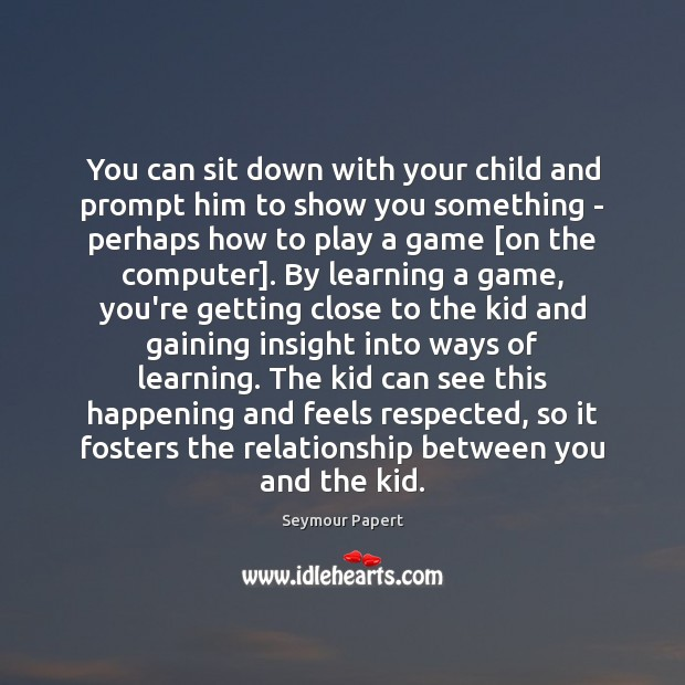 You can sit down with your child and prompt him to show Computers Quotes Image