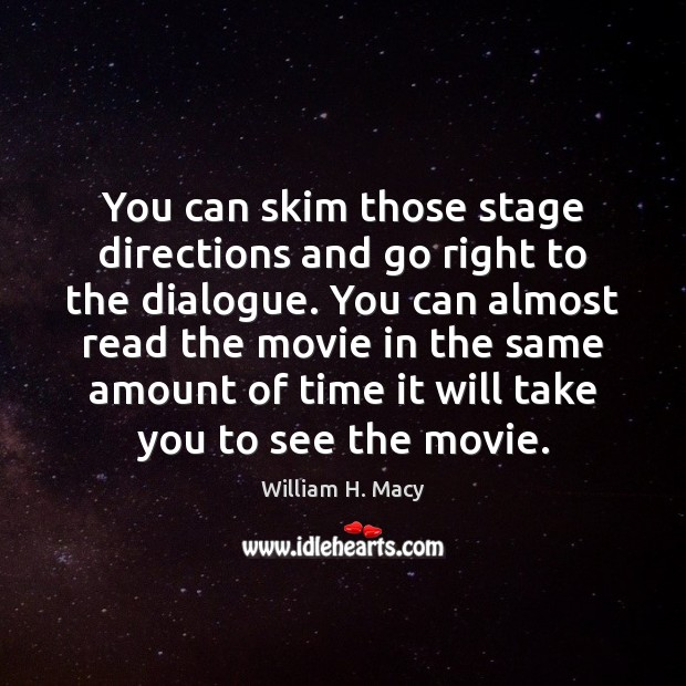 You can skim those stage directions and go right to the dialogue. Image