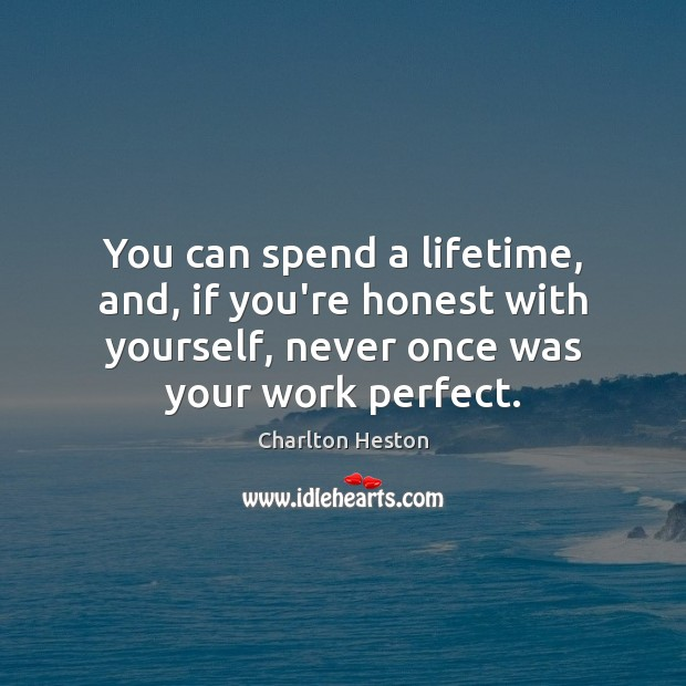 Image, You can spend a lifetime, and, if you're honest with yourself, never