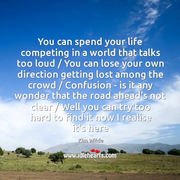 You can spend your life competing in a world that talks too Kim Wilde Picture Quote