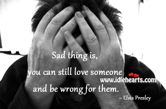 You can still love someone and be wrong for them. Image