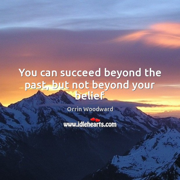 Image, You can succeed beyond the past, but not beyond your belief
