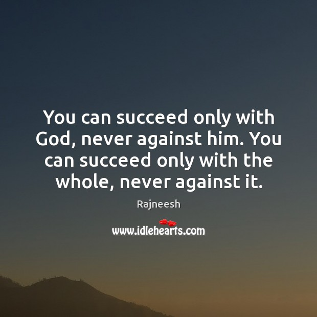 You can succeed only with God, never against him. You can succeed Image