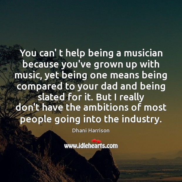 You can' t help being a musician because you've grown up with Image