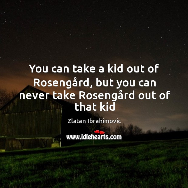 You can take a kid out of Rosengård, but you can never take Rosengård out of that kid Image
