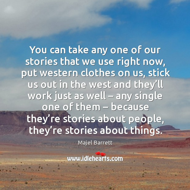 You can take any one of our stories that we use right now Majel Barrett Picture Quote