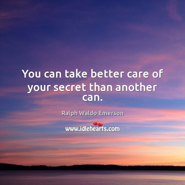 You can take better care of your secret than another can. Image