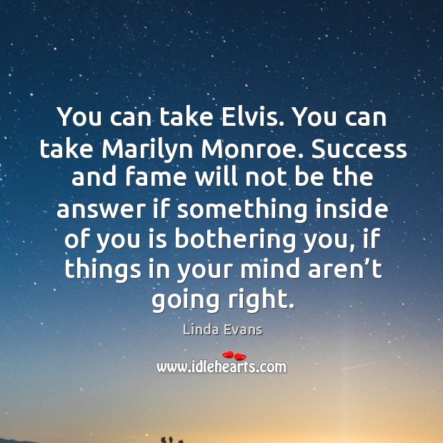 Image, You can take elvis. You can take marilyn monroe. Success and fame will not be the answer