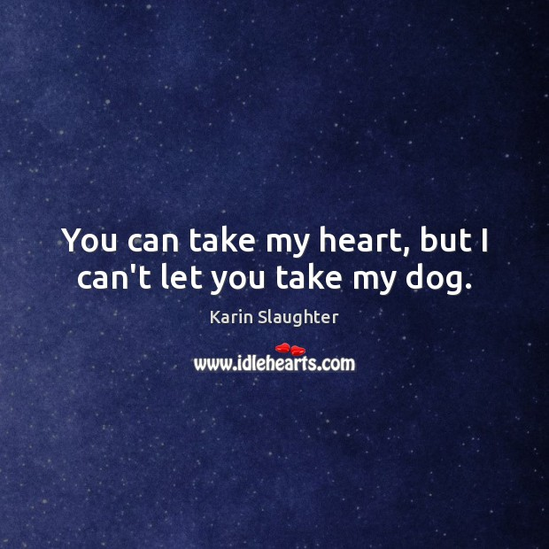 Image, You can take my heart, but I can't let you take my dog.